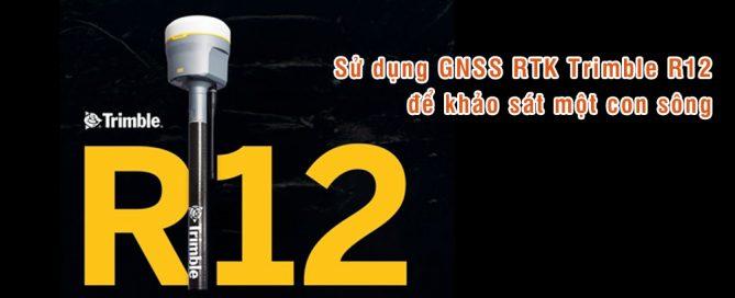 khao sat song bang trimble r12