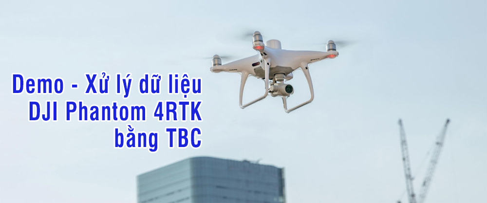 xu ly du lieu bang dji phantom 4rtk