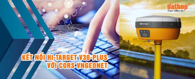 Ket noi Hi-Target V30 Plus voi Cors VnGeonet