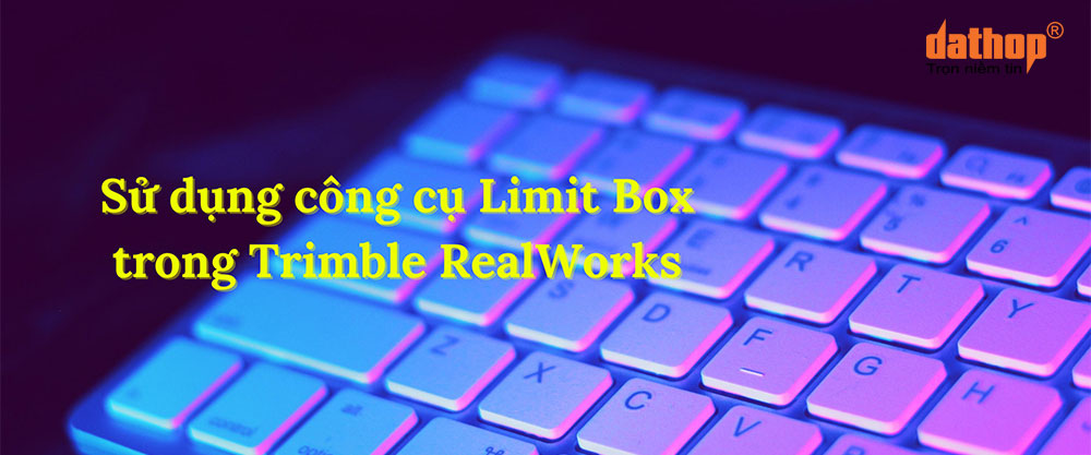 Cong cu Limit Box trong Trimble Realworks