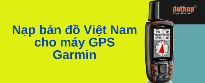Nap ban do Viet Nam cho may GPS Garmin
