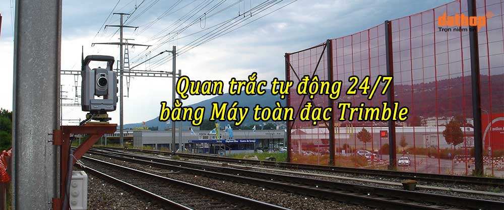 Quan trac tu dong 24/7 bang may toan dac Trimble