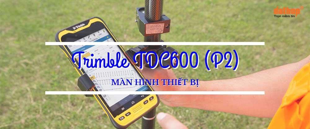 Trimble TDC600 - Man hinh thiet bi