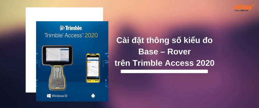 Cài đặt thông số kiểu đo Base – Rover trên Trimble Access