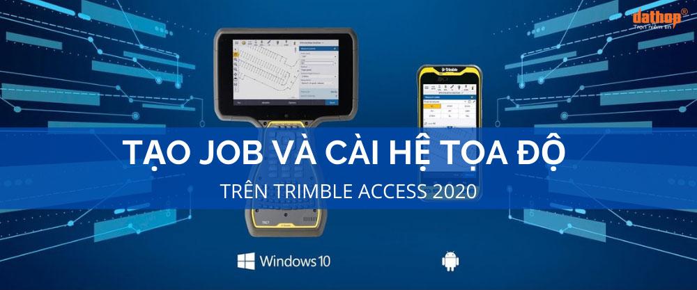 Tạo job và cài hệ tọa độ trên Trimble Access