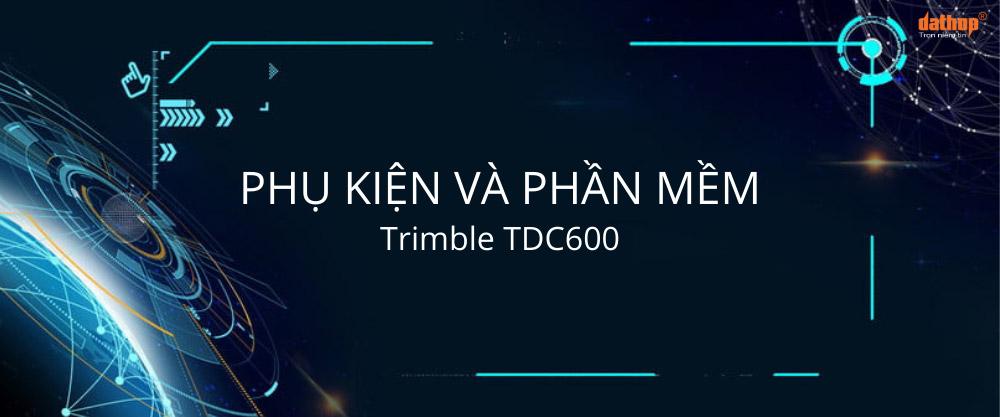 Phu kien va phan mem Trimble TDC600