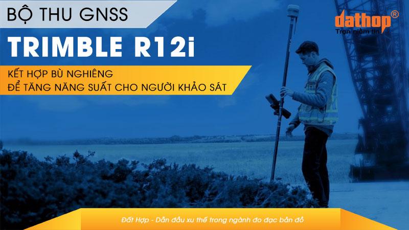 Trimble R12i kết hợp bù nghiêng