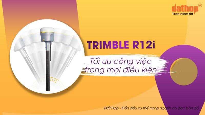 Trimble R12i - Tối ưu công việc trong mọi điều kiện
