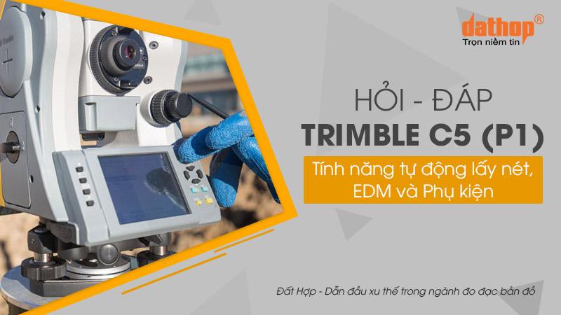 Máy toàn đạc Trimble C5 - Tính năng tự động lấy nét, EDM và Phụ kiện