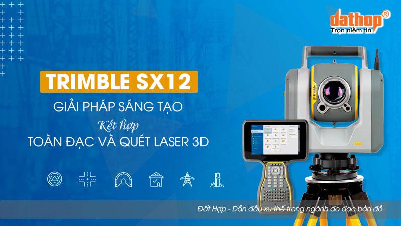 Trimble SX12 - Giai phap toan dac ket hop quet laser 3D