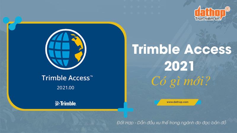 Phần mềm Trimble Access 2021 - Có gì mới?