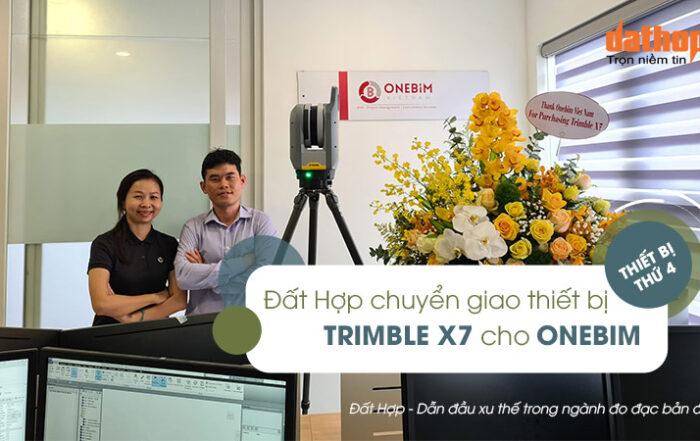 Đất Hợp chuyển giao Thiết bị 3D Laser Scanning Trimble X7 thứ 4 cho ONEBIM