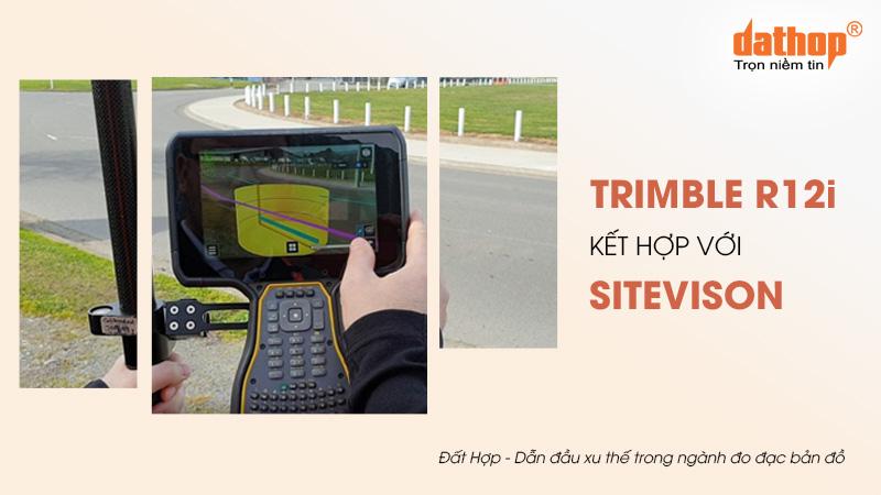 Máy định vị Trimble R12i kết hợp với SiteVision