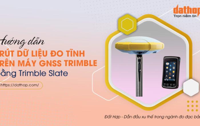 Trút dữ liệu đo tĩnh trên máy gnss trimble