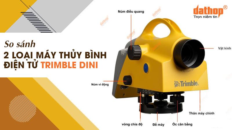 So sánh máy thủy bình điện tử Trimble Dini